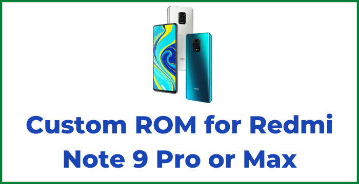 Custom ROM for Redmi Note 9 Pro or Max Android 2021