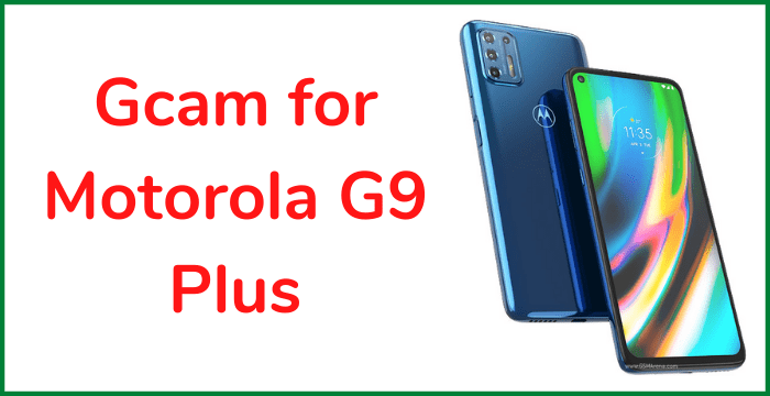 Gcam For Motorola Moto G9 Plus Latest Version 2021