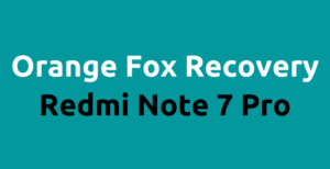 Redmi Note 7 Pro Orange Fox Recovery Download and install